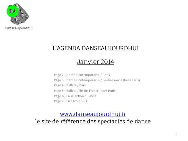 L'AGENDA DANSEAUJOURDHUI Janvier 2014  le site  Page  2  :  Danse  Contemporaine  /  Paris   Page  3  :...