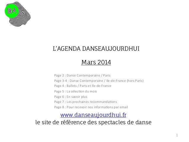 L'AGENDA DANSEAUJOURDHUI Mars 2014  le site  Page  2  :  Danse  Contemporaine  /  Paris   Page  3-‐4  :...