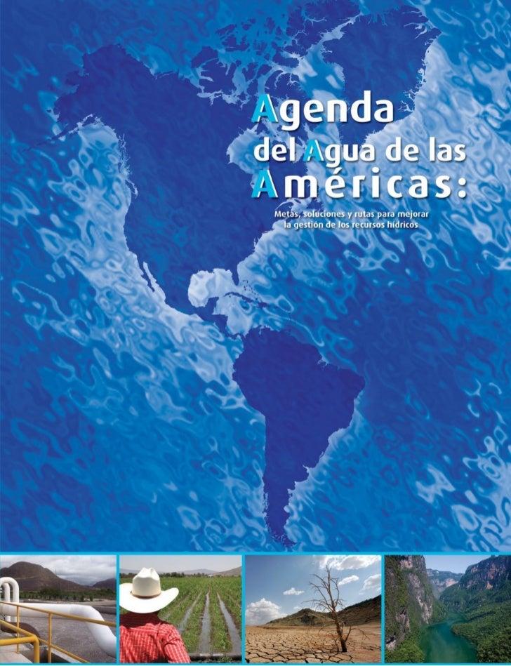 AGENDA DEL AGUA DE LAS AMÉRICAS:Metas, soluciones y rutas para mejorar la gestión de los recursos hídricos                ...