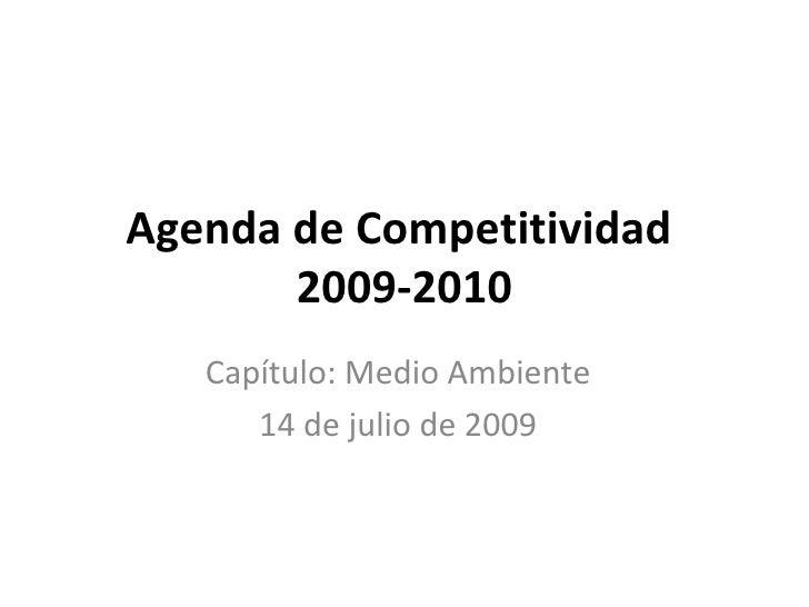 Agenda de Competitividad  2009-2010 Capítulo: Medio Ambiente 14 de julio de 2009