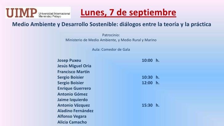 Lunes, 7 de septiembre<br />Medio Ambiente y Desarrollo Sostenible: diálogos entre la teoría y la práctica  <br />Patroci...