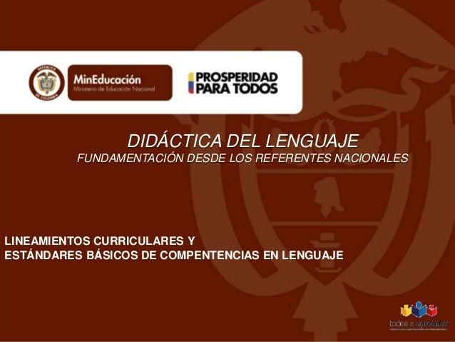 DIDÁCTICA DEL LENGUAJE FUNDAMENTACIÓN DESDE LOS REFERENTES NACIONALES  LINEAMIENTOS CURRICULARES Y ESTÁNDARES BÁSICOS DE C...