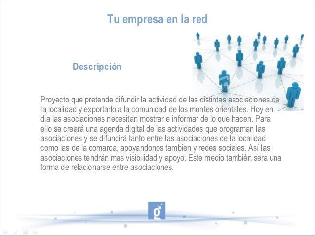 Tu empresa en la red          DescripciónProyecto que pretende difundir la actividad de las distintas asociaciones dela lo...