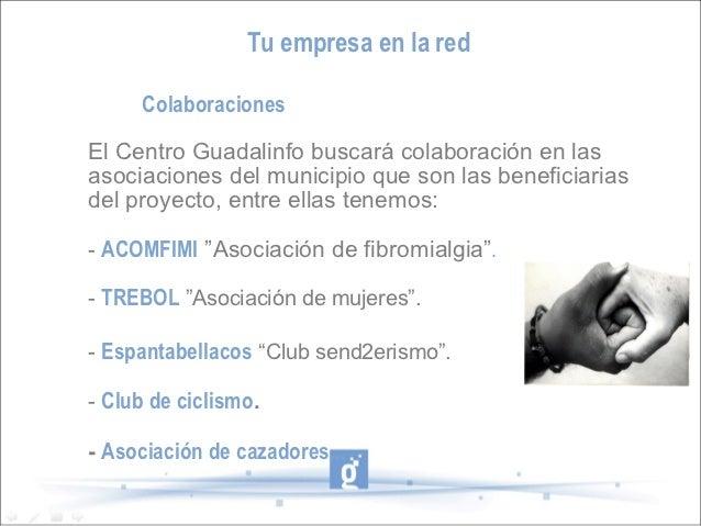 Tu empresa en la red     ColaboracionesEl Centro Guadalinfo buscará colaboración en lasasociaciones del municipio que son ...