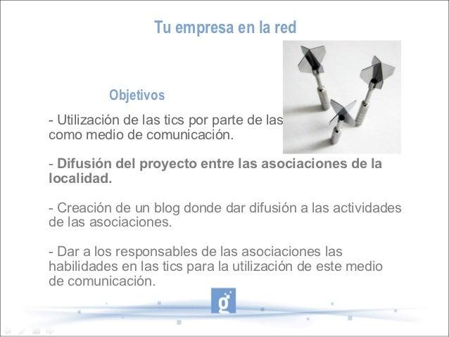 Tu empresa en la red          Objetivos- Utilización de las tics por parte de las asociacionescomo medio de comunicación.-...
