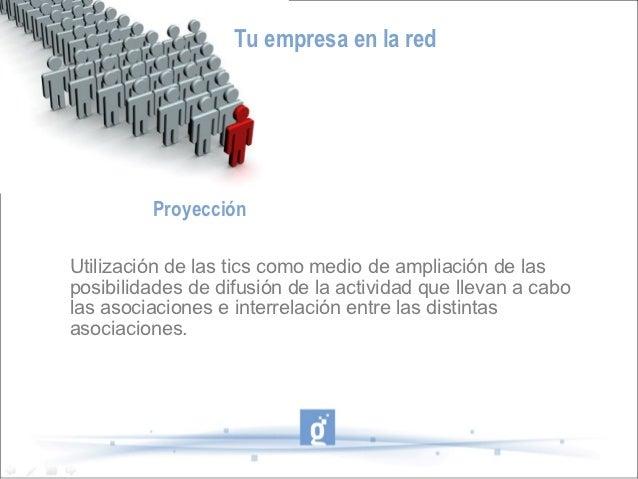 Tu empresa en la red         ProyecciónUtilización de las tics como medio de ampliación de lasposibilidades de difusión de...