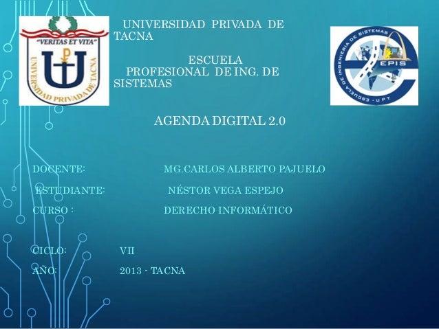 UNIVERSIDAD PRIVADA DE TACNA ESCUELA PROFESIONAL DE ING. DE SISTEMAS  AGENDA DIGITAL 2.0  DOCENTE:  MG.CARLOS ALBERTO PAJU...