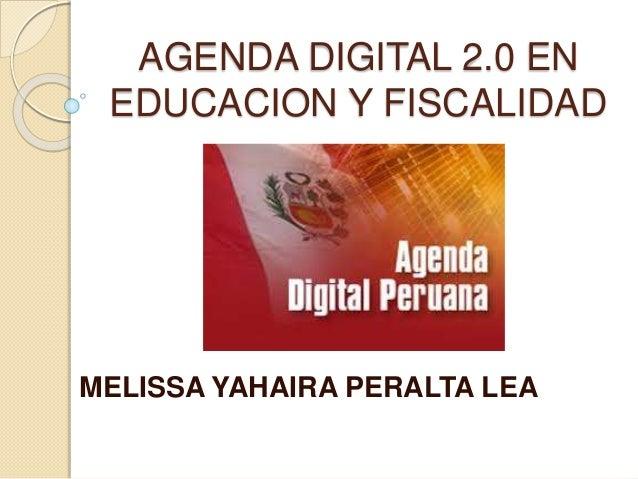 AGENDA DIGITAL 2.0 EN EDUCACION Y FISCALIDAD MELISSA YAHAIRA PERALTA LEA