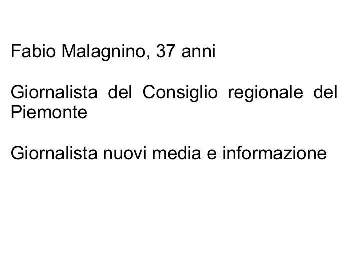 Fabio Malagnino, 37 anni Giornalista del Consiglio regionale del Piemonte Giornalista nuovi media e informazione
