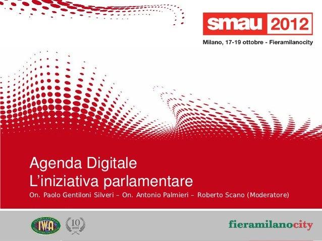 Agenda Digitale    L'iniziativa parlamentare    On. Paolo Gentiloni Silveri – On. Antonio Palmieri – Roberto Scano (Modera...