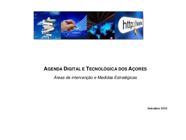 AGENDA DIGITAL E TECNOLÓGICA DOS AÇORES Áreas de intervenção e Medidas Estratégicas Setembro 2013