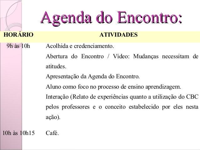 Agenda do Encontro:HORÁRIO                             ATIVIDADES 9h às 10h    Acolhida e credenciamento.              A...
