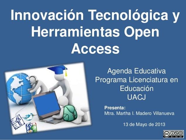 Presenta:Mtra. Martha I. Madero Villanueva13 de Mayo de 2013Agenda EducativaPrograma Licenciatura enEducaciónUACJInnovació...