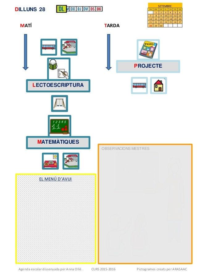 Agenda escolar dissenyada per Anna Ollé. CURS 2015-2016 Pictogrames creats per ARASAAC SETEMBRE DLL DM DX DJ DV DS DG 1 2 ...