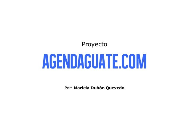 Proyecto AgendaGuate.com Por: Mariela Dubón Quevedo