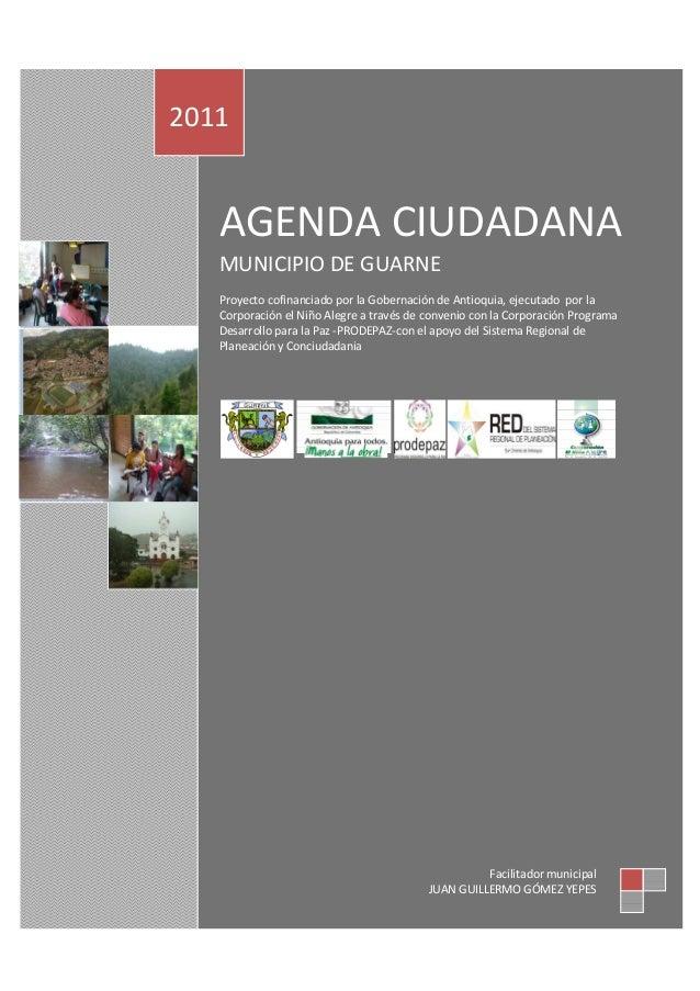 AGENDA CIUDADANA MUNICIPIO DE GUARNE Proyecto cofinanciado por la Gobernación de Antioquia, ejecutado por la Corporación e...