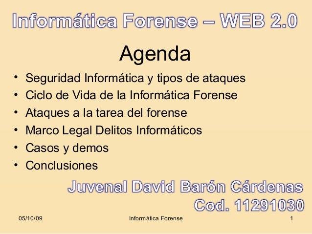 Agenda•     Seguridad Informática y tipos de ataques•     Ciclo de Vida de la Informática Forense•     Ataques a la tarea ...