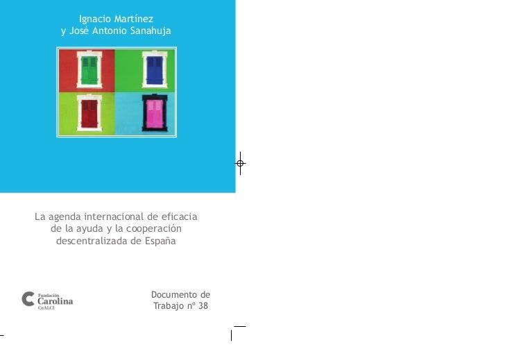 Ignacio Martínez     y José Antonio SanahujaLa agenda internacional de eficacia   de la ayuda y la cooperación    descentr...