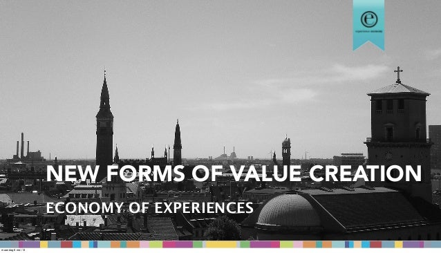 NEW FORMS OF VALUE CREATIONECONOMY OF EXPERIENCESmaandag 6 mei 13