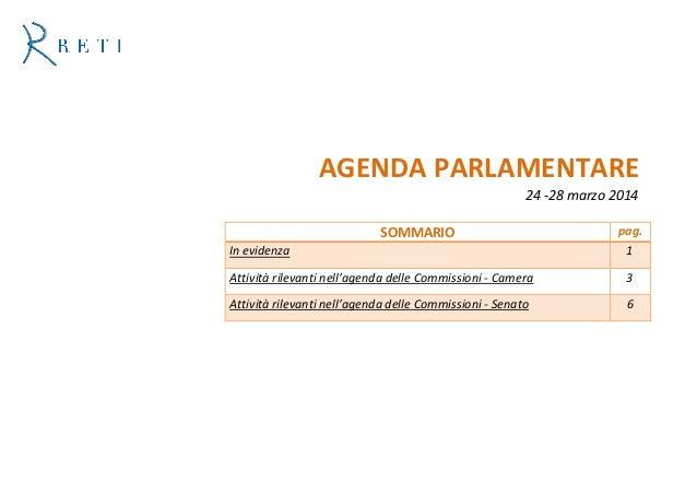 AGENDA PARLAMENTARE 24 -28 marzo 2014 SOMMARIO pag. In evidenza 1 Attività rilevanti nell'agenda delle Commissioni - Camer...
