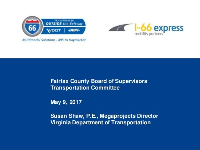 Fairfax County Board of Supervisors Transportation Committee May 9, 2017 Susan Shaw, P.E., Megaprojects Director Virginia ...