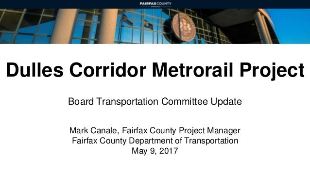 Dulles Corridor Metrorail Project Board Transportation Committee Update Mark Canale, Fairfax County Project Manager Fairfa...
