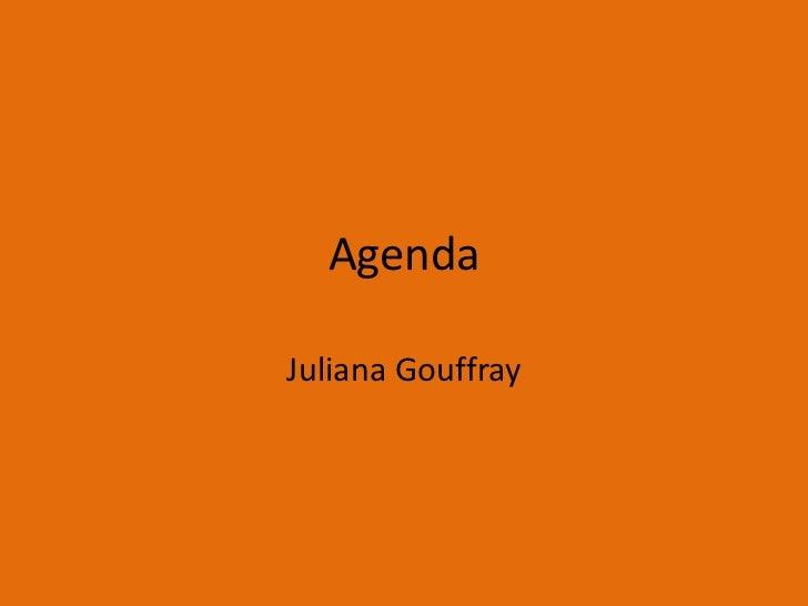 Agenda <br />Juliana Gouffray<br />