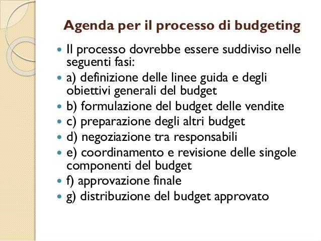Agenda per il processo di budgeting  Il processo dovrebbe essere suddiviso nelle seguenti fasi:  a) definizione delle li...