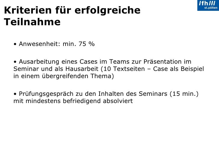 Kriterien für erfolgreiche Teilnahme <ul><li>Anwesenheit: min. 75 % </li></ul><ul><li>Ausarbeitung eines Cases im Teams zu...