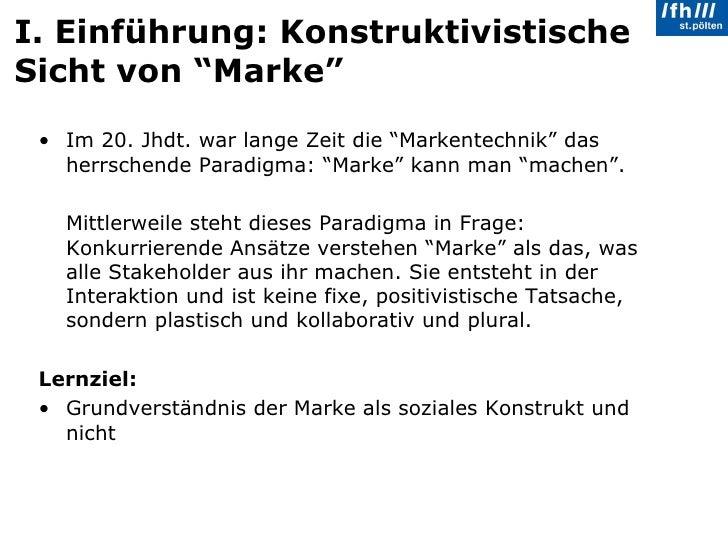 """I. Einführung: Konstruktivistische Sicht von """"Marke"""" <ul><li>Im 20. Jhdt. war lange Zeit die """"Markentechnik"""" das herrschen..."""