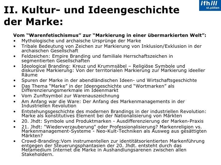 """II. Kultur- und Ideengeschichte der Marke: <ul><li>Vom """"Warenfetischismus"""" zur """"Markierung in einer übermarkierten Welt"""": ..."""