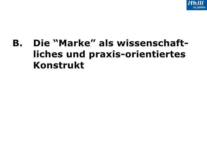 """<ul><li>B.  Die """"Marke"""" als wissenschaft- liches und praxis-orientiertes  Konstrukt   </li></ul>"""