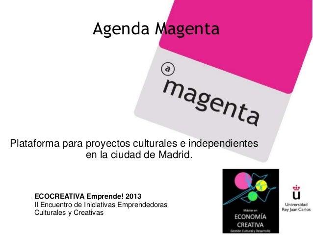 Agenda MagentaPlataforma para proyectos culturales e independientes                en la ciudad de Madrid.     ECOCREATIVA...