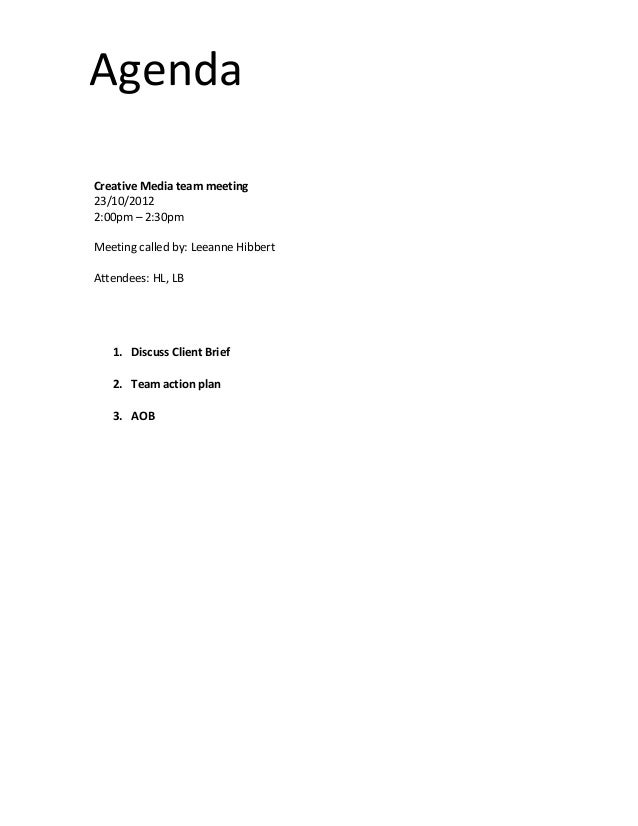 AgendaCreative Media team meeting23/10/20122:00pm – 2:30pmMeeting called by: Leeanne HibbertAttendees: HL, LB1. Discuss Cl...