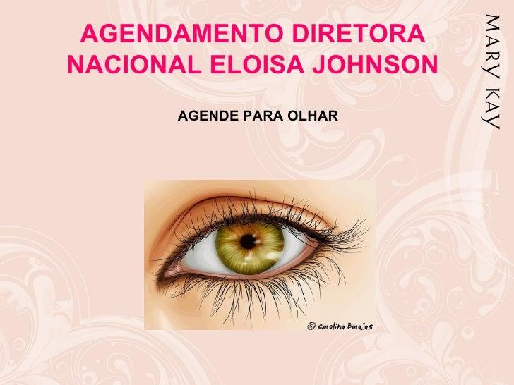 AGENDAMENTO DIRETORANACIONAL ELOISA JOHNSON      AGENDE PARA OLHAR