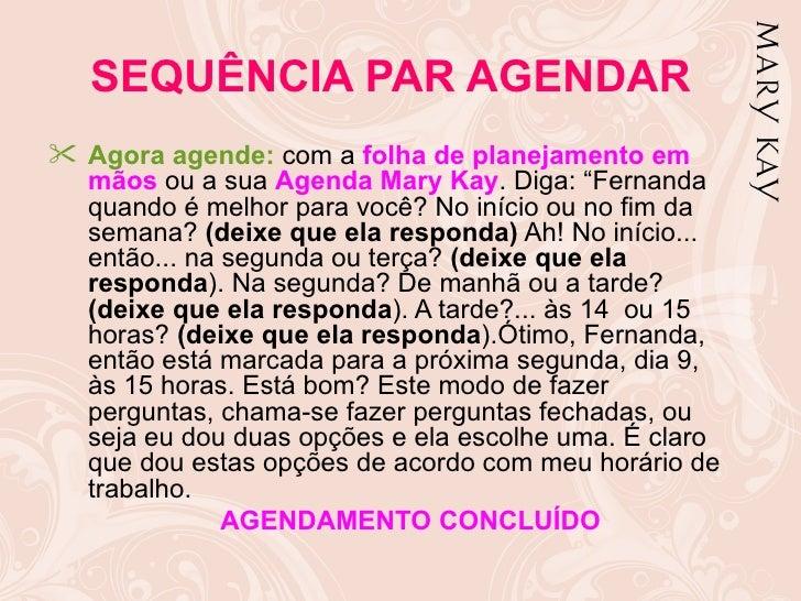 """SEQUÊNCIA PAR AGENDAR Agora agende: com a folha de planejamento em  mãos ou a sua Agenda Mary Kay. Diga: """"Fernanda  quand..."""