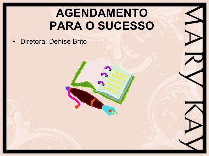 AGENDAMENTO PARA O SUCESSO <ul><li>Diretora: Denise Brito </li></ul>