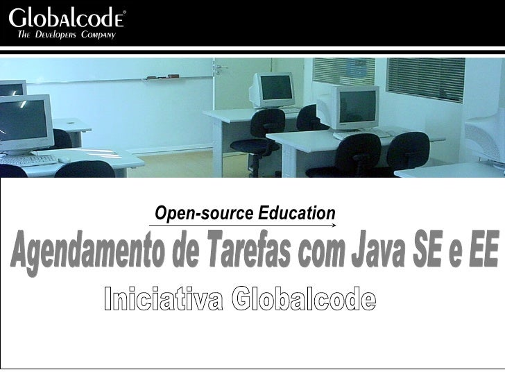 Iniciativa Globalcode Agendamento de Tarefas com Java SE e EE Open-source Education