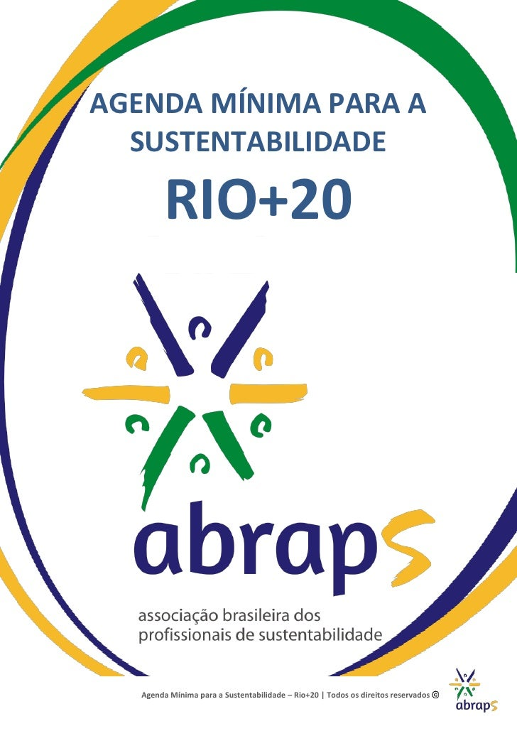AGENDA MÍNIMA PARA A  SUSTENTABILIDADE         RIO+20   Agenda Mínima para a Sustentabilidade – Rio+20   Todos os direitos...