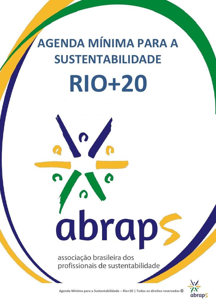 AGENDA MÍNIMA PARA A  SUSTENTABILIDADE         RIO+20   Agenda Mínima para a Sustentabilidade – Rio+20 | Todos os direitos...