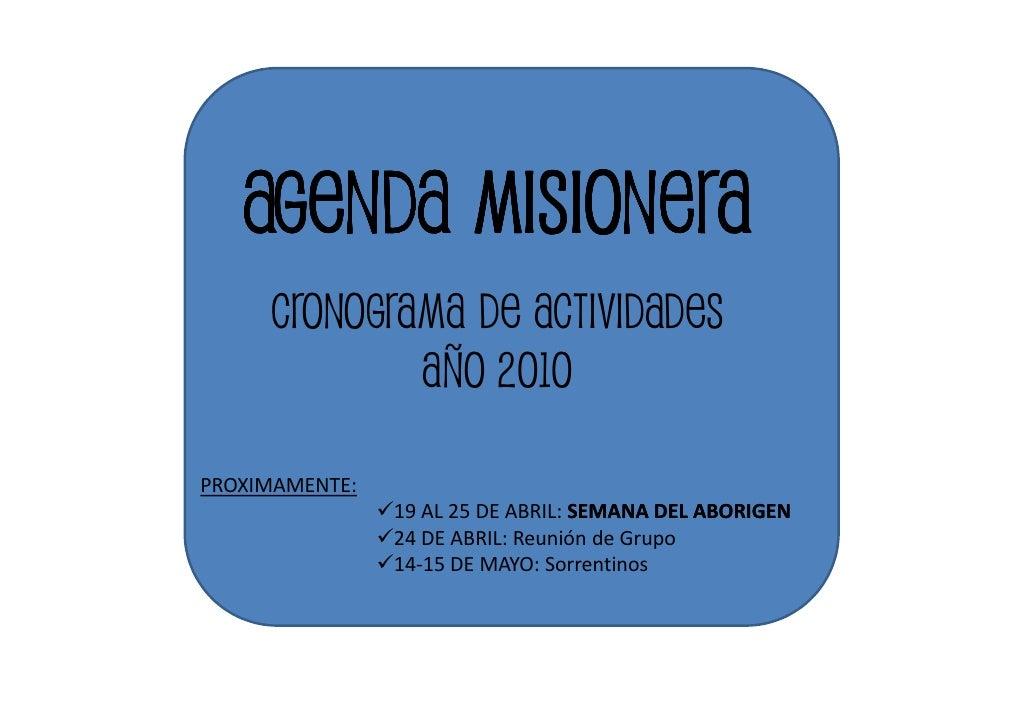 AGENDA MISIONERA      CRONOGRAMA DE ACTIVIDADES              AÑO 2010  PROXIMAMENTE:                 19 AL 25 DE ABRIL: SE...