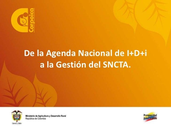 De la Agenda Nacional de I+D+i    a la Gestión del SNCTA.