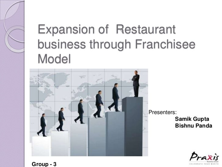 Expansion of Restaurant  business through Franchisee  Model                    Presenters:                              Sa...