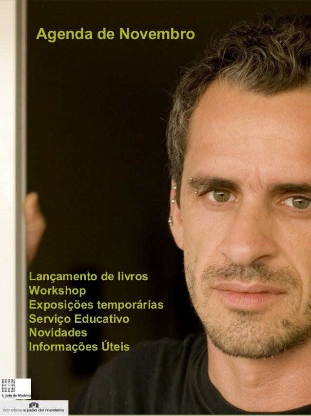 Agenda de Novembro Lançamento de livros Workshop Exposições temporárias Serviço Educativo Novidades Informações Úteis