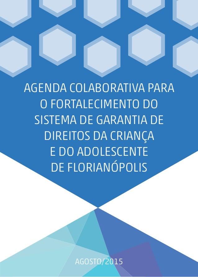 agosto/2015 Agenda colaborativa para o fortalecimento do Sistema de Garantia de Direitos da Criança e do Adolescente de Fl...