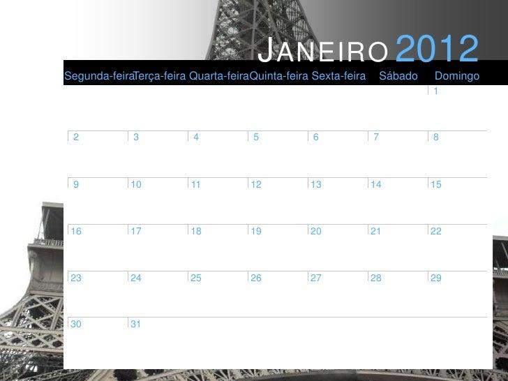 J ANEIRO 2012Segunda-feiraTerça-feira Quarta-feiraQuinta-feira Sexta-feira       Sábado   Domingo                         ...