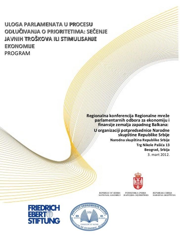 ULOGA PARLAMENATA U PROCESU ODLUČIVANJA O PRIORITETIMA: SEČENJE JAVNIH TROŠKOVA ILI STIMULISANJE EKONOMIJE PROGRAM Regiona...