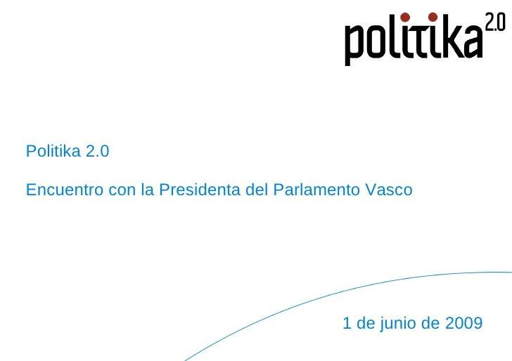 Politika 2.0 Encuentro con la Presidenta del Parlamento Vasco 1 de junio de 2009