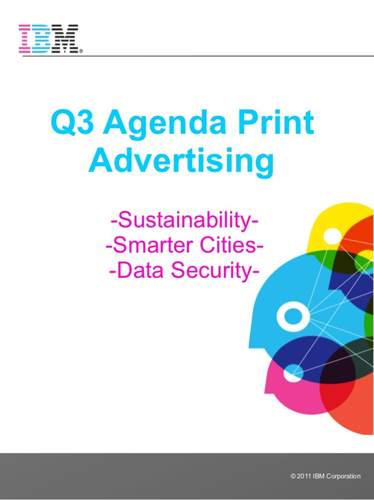 Q3 Agenda Print  Advertising    -Sustainability-   -Smarter Cities-    -Data Security-                       © 2011 IBM Co...