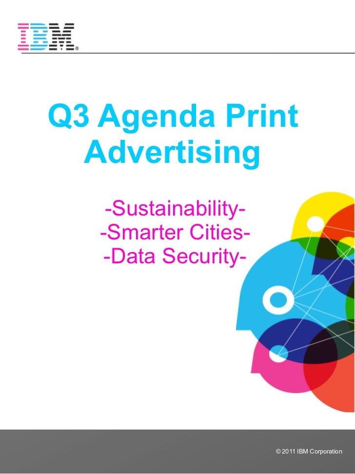 Q3 Agenda Print  Advertising    -Sustainability-   -Smarter Cities-    -Data Security-                       © 2011 IBM Co...